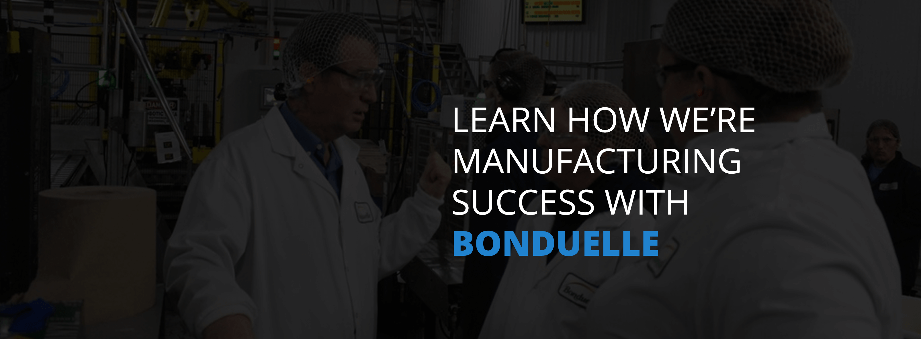 Learn how we're manufacturing success with bonduelle